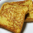 FRENCH TOAST *